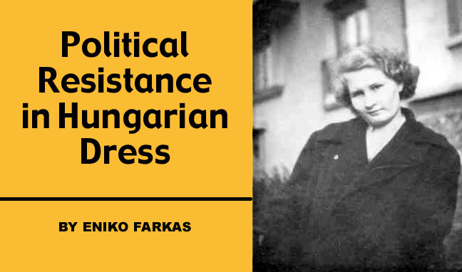 Political Resistance in Hungarian Dress by Eniko Farkas and photo of Eniko from 1957